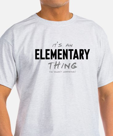 It's an Elementary Thing T-Shirt