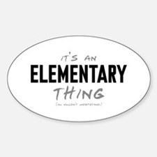 It's an Elementary Thing Oval Decal