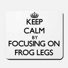 Keep Calm by focusing on Frog Legs Mousepad