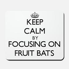 Keep Calm by focusing on Fruit Bats Mousepad