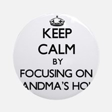 Keep Calm by focusing on Grandma' Ornament (Round)