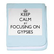 Keep Calm by focusing on Gypsies baby blanket
