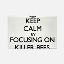 Keep Calm by focusing on Killer Bees Magnets