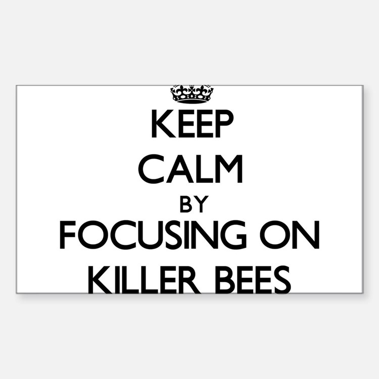 Keep Calm by focusing on Killer Bees Decal