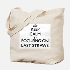 Keep Calm by focusing on Last Straws Tote Bag