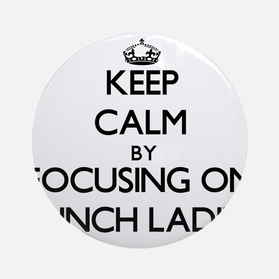 Keep Calm by focusing on Lunch La Ornament (Round)