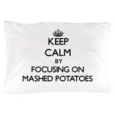 Keep Calm by focusing on Mashed Potato Pillow Case