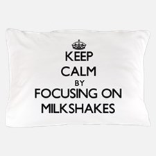 Keep Calm by focusing on Milkshakes Pillow Case