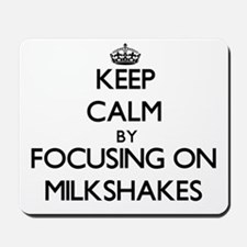 Keep Calm by focusing on Milkshakes Mousepad