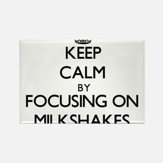 Keep Calm by focusing on Milkshakes Magnets