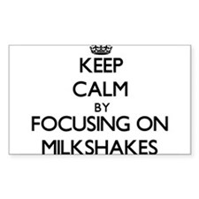 Keep Calm by focusing on Milkshakes Decal