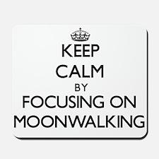 Keep Calm by focusing on Moonwalking Mousepad