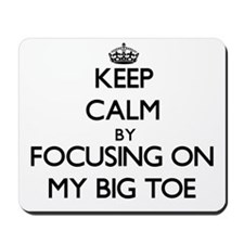 Keep Calm by focusing on My Big Toe Mousepad