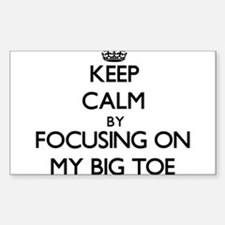 Keep Calm by focusing on My Big Toe Decal