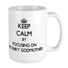 Keep Calm by focusing on My Fairy Godmother Mugs