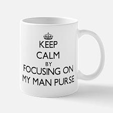 Keep Calm by focusing on My Man Purse Mugs