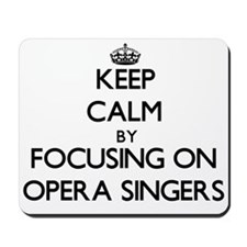 Keep Calm by focusing on Opera Singers Mousepad