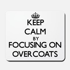 Keep Calm by focusing on Overcoats Mousepad