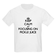 Keep Calm by focusing on Pickle Juice T-Shirt