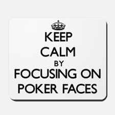 Keep Calm by focusing on Poker Faces Mousepad
