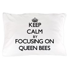 Keep Calm by focusing on Queen Bees Pillow Case
