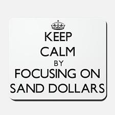 Keep Calm by focusing on Sand Dollars Mousepad