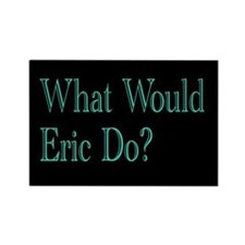 What Would Eric Do Magnet