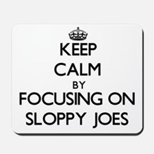 Keep Calm by focusing on Sloppy Joes Mousepad
