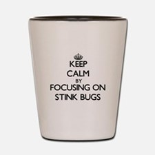Keep Calm by focusing on Stink Bugs Shot Glass