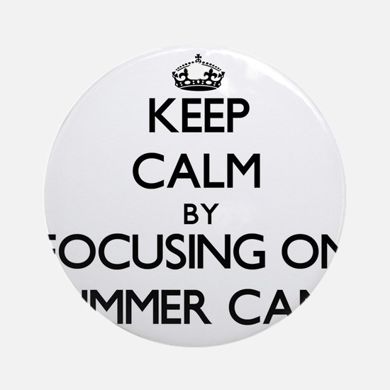 Keep Calm by focusing on Summer C Ornament (Round)
