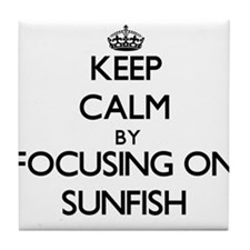 Keep Calm by focusing on Sunfish Tile Coaster