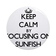 Keep Calm by focusing on Sunfish Ornament (Round)