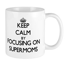 Keep Calm by focusing on Supermoms Mugs