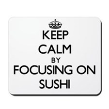 Keep Calm by focusing on Sushi Mousepad