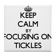 Keep Calm by focusing on Tickles Tile Coaster