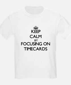 Keep Calm by focusing on Timecards T-Shirt
