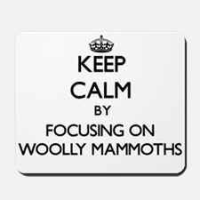 Keep Calm by focusing on Woolly Mammoths Mousepad