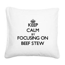 Keep Calm by focusing on Beef Square Canvas Pillow