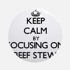 Keep Calm by focusing on Beef Ste Ornament (Round)
