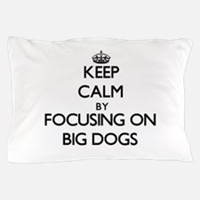 Keep Calm by focusing on Big Dogs Pillow Case