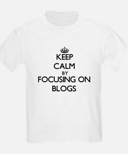 Keep Calm by focusing on Blogs T-Shirt