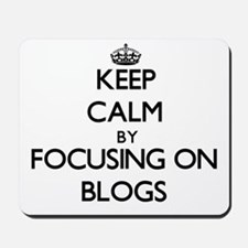 Keep Calm by focusing on Blogs Mousepad