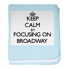 Keep Calm by focusing on Broadway baby blanket