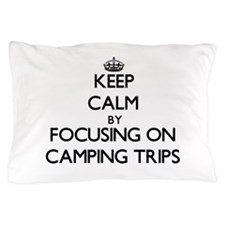 Keep Calm by focusing on Camping Trips Pillow Case