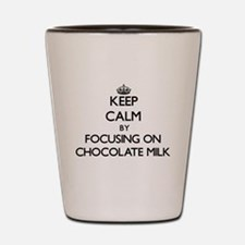 Keep Calm by focusing on Chocolate Milk Shot Glass