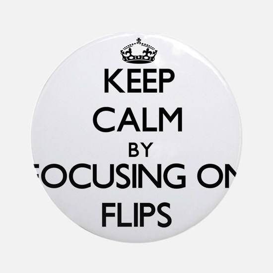 Keep Calm by focusing on Flips Ornament (Round)