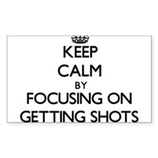 Keep Calm by focusing on Getting Shots Decal
