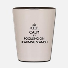 Keep Calm by focusing on Learning Spani Shot Glass