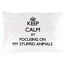 Keep Calm by focusing on My Stuffed An Pillow Case