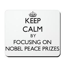 Keep Calm by focusing on Nobel Peace Pri Mousepad
